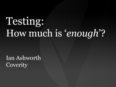 How much testing is enough - Coverity presentation