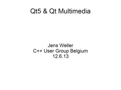 Jens Weller - Qt5 & MultimediaFramework