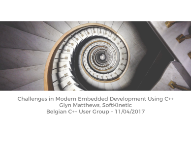 Glyn Matthews - Challenges in Modern Embedded Development Using C++